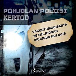 Mäkinen, Jarmo - Vakuutuskassasta 36 miljoonan kruunun huijaus, audiobook