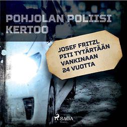 Mäkinen, Teemu - Josef Fritzl piti tytärtään vankinaan 24 vuotta, äänikirja