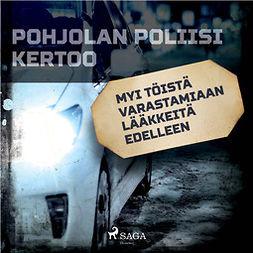 Mäkinen, Jarmo - Myi töistä varastamiaan lääkkeitä edelleen, audiobook