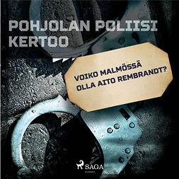 Mäkinen, Teemu - Voiko Malmössä olla aito Rembrandt?, audiobook