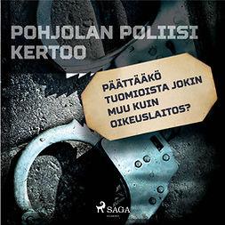 Mäkinen, Jarmo - Päättääkö tuomioista jokin muu kuin oikeuslaitos?, äänikirja