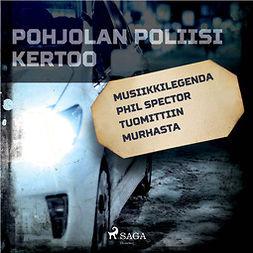 Mäkinen, Teemu - Musiikkilegenda Phil Spector tuomittiin murhasta, äänikirja