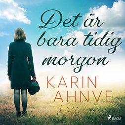 Ahnve, Karin - Det är bara tidig morgon, audiobook