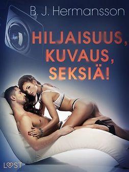 Hermansson, B. J. - Hiljaisuus, kuvaus, seksiä! - eroottinen novelli, e-kirja
