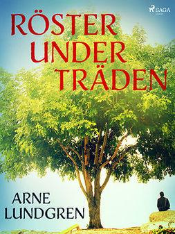 Lundgren, Arne - Röster under träden, ebook