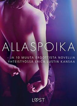 Diverse, Forfattere - Allaspoika - ja 10 muuta eroottista novellia yhteistyössä Erica Lustin kansaa, ebook