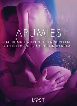 - Apumies - ja 10 muuta eroottista novellia yhteistyössä Erica Lustin kansaa, e-kirja