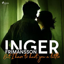 Frimansson, Inger - But I have to hurt you a little, audiobook