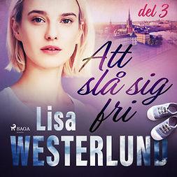Westerlund, Lisa - Att slå sig fri del 3, audiobook