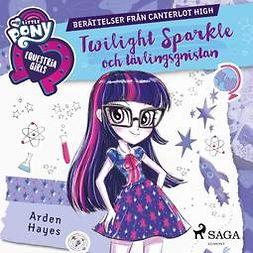 Hayes, Arden - Equestria Girls - Twilight Sparkle och tävlingsgnistan, äänikirja
