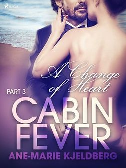 Kjeldberg, Ane-Marie - Cabin Fever 3: A Change of Heart, e-bok