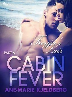 Kjeldberg, Ane-Marie - Cabin Fever 6: Freyja s Lair, e-kirja
