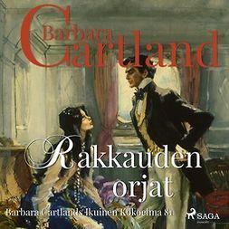 Cartland, Barbara - Rakkauden orjat, äänikirja