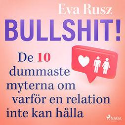 Rusz, Eva - Bullshit! De tio dummaste myterna om varför en relation inte kan hålla, audiobook