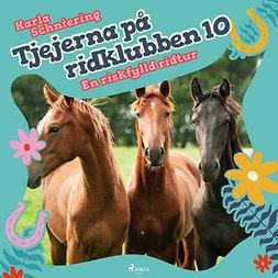 Schniering, Karla - Tjejerna på ridklubben 10 - En riskfylld ridtur, audiobook