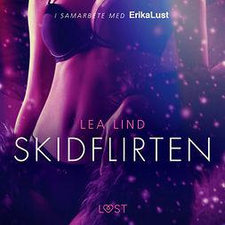 Lind, Lea - Skidflirten - erotisk novell, audiobook