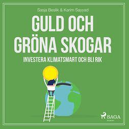 Sayyad, Karim - Guld och gröna skogar: Investera klimatsmart och bli rik, audiobook