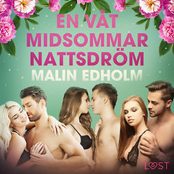 Edholm, Malin - En våt midsommarnattsdröm - erotisk novell, audiobook