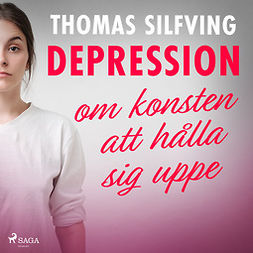 Silfving, Thomas - Depression: om konsten att hålla sig uppe, audiobook