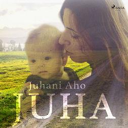 Aho, Juhani - Juha, äänikirja