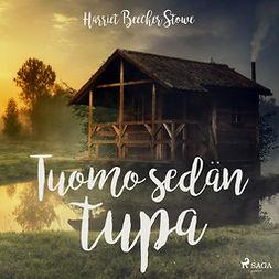 Stowe, Harriet Beecher - Tuomo-sedän tupa, äänikirja