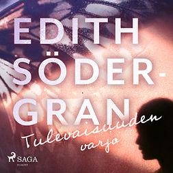 Södergran, Edith - Tulevaisuuden varjo, äänikirja
