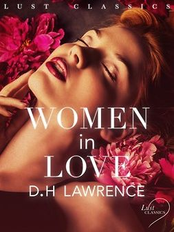 Lawrence, D. H. - LUST Classics: Women in Love, e-bok