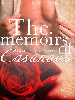 Casanova, Giacomo - LUST Classics: The Memoirs of Casanova, ebook