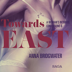 Bridgwater, Anna - Towards East - A Woman's Intimate Confessions 6, audiobook