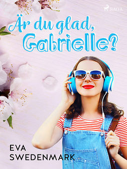 Swedenmark, Eva - Är du glad, Gabrielle?, ebook