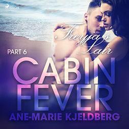 Kjeldberg, Ane-Marie - Cabin Fever 6: Freyja's Lair, äänikirja