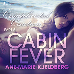 Kjeldberg, Ane-Marie - Cabin Fever 5: Complicated Caution, audiobook