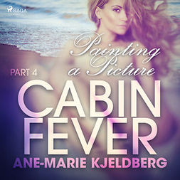 Kjeldberg, Ane-Marie - Cabin Fever 4: Painting a Picture, audiobook
