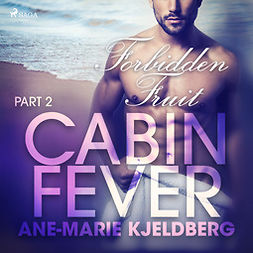 Kjeldberg, Ane-Marie - Cabin Fever 2: Forbidden Fruit, audiobook