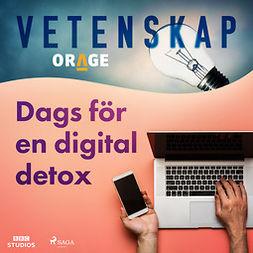 Orage, - - Dags för en digital detox, audiobook