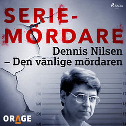 Orage, - - Dennis Nilsen - Den vänlige mördaren, audiobook