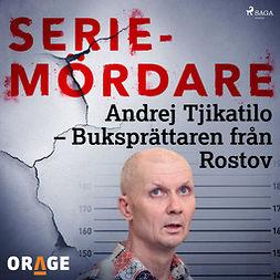 Orage, - - Andrej Tjikatilo - Buksprättaren från Rostov, audiobook
