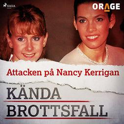 Orage, - - Attacken på Nancy Kerrigan, audiobook