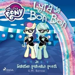 Berrow, G. M. - My Little Pony - Lyra ja Bon Bon ja Salaisen palvelun ponit, äänikirja