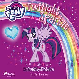 Berrow, G. M. - My Little Pony - Twilight Sparkle ja kristallisydäntaika, äänikirja