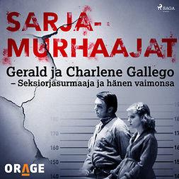 Rauvala, Tapio - Gerald ja Charlene Gallego - Seksiorjasurmaaja ja hänen vaimonsa, äänikirja