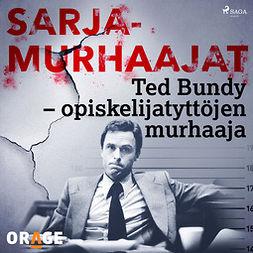 Rauvala, Tapio - Ted Bundy - opiskelijatyttöjen murhaaja, äänikirja