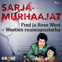 Rauvala, Tapio - Fred ja Rose West - Westien ruumispuutarha, äänikirja