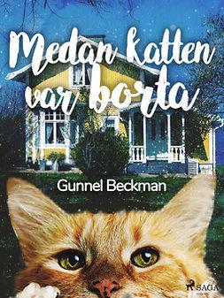 Beckman, Gunnel - Medan katten var borta, ebook
