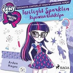 Hayes, Arden - My Little Pony - Equestria Girls - Twilight Sparklen kipinöivä tiedekilpa, äänikirja