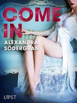 Södergran, Alexandra - Come in - Erotic Short Story, e-kirja