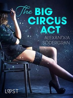 Södergran, Alexandra - The Big Circus Act - Erotic Short Story, e-kirja