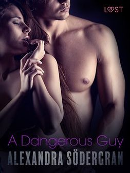 Södergran, Alexandra - A Dangerous Guy - Erotic Short Story, e-kirja