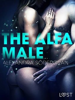 Södergran, Alexandra - The Alfa Male - Erotic Short Story, ebook