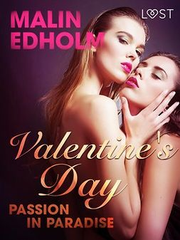 Edholm, Malin - Valentine's Day: Passion in Paradise - Erotic Short Story, ebook